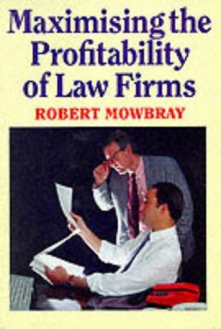 Maximizing the Profitability of Law Firms by Robert Mowbray
