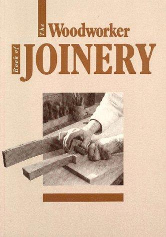 The Woodworker Book of Joinery (Woodworker Book Of...) by Woodworker