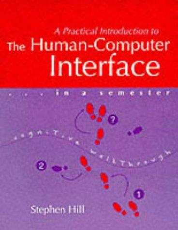 Practical Introduction to the Human Computer Interface in a Semester (Computing Textbooks) by Stephen Hill