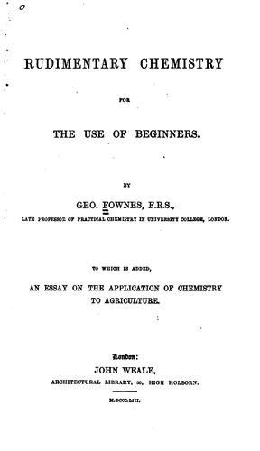 Rudimentary Chemistry: For the Use of Beginners by George Fownes