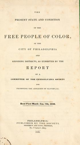 The present state and condition of the free people of color, of the city of Philadelphia and adjoining districts by Pennsylvania Society for Promoting the Abolition of Slavery.