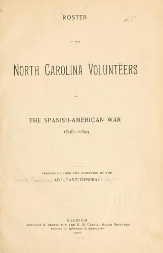 Roster of the North Carolina volunteers in the Spanish-American war, 1898-1899 by North Carolina. Adjutant General's Dept.