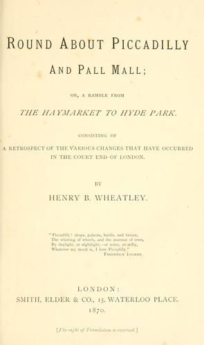 Round about Piccadilly and Pall Mall by Henry Benjamin Wheatley