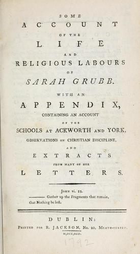 Some account of the life and religious labours of Sarah Grubb by Sarah Tuke Grubb