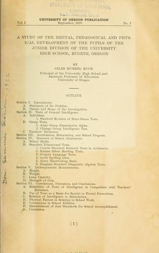 A study of the mental, pedagogical and physical development of the pupils of the Junior division of the University high school, Eugene, Oregon by G. M. Ruch