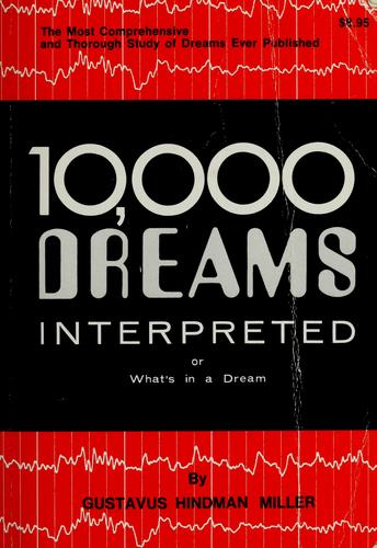 10,000 dreams interpreted, or what's in a dream by Gustavus Hindman Miller