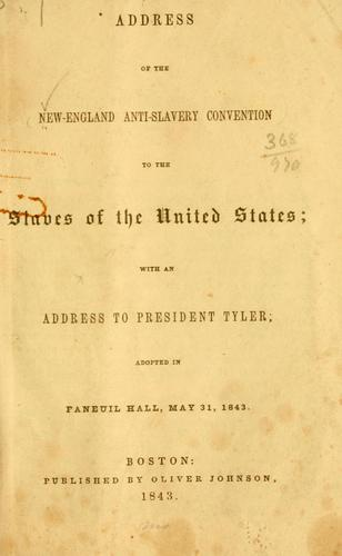 Address of the New-England anti-slavery convention to the slaves of the United States by New-England anti-slavery convention. 10th Boston 1843
