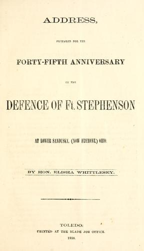 Address, prepared for the forty-fifth anniversary of the defence of Ft. Stephenson at Lower Sandusky, (now Fremont,) Ohio by Elisha Whittlesey
