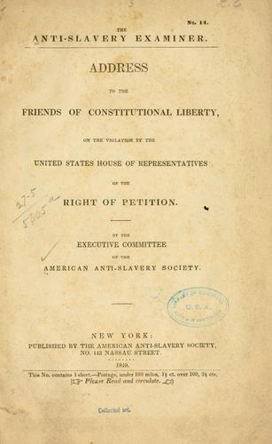 Address to the friends of contitutional liberty, on the violation by the United States House of representatives of the right of petition by American Anti-Slavery Society.