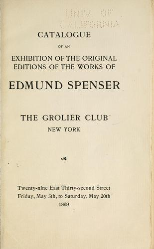 Catalogue of an exhibition of the original editions of the works of Edmund Spenser by Grolier Club