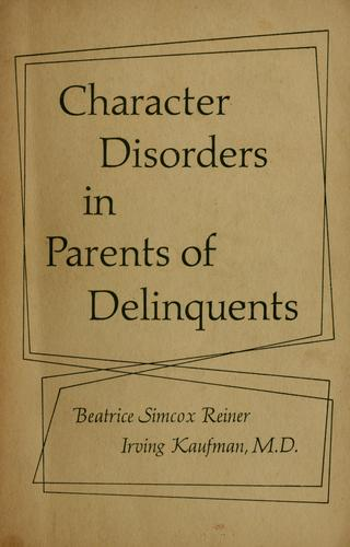 Character disorders in parents of delinquents by Beatrice Simcox Reiner