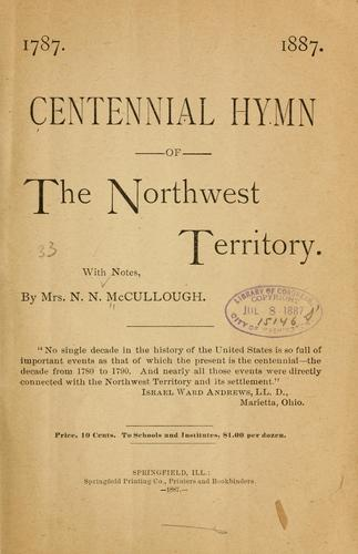 Centennial hymn of the Northwest territory by N. N. McCullough
