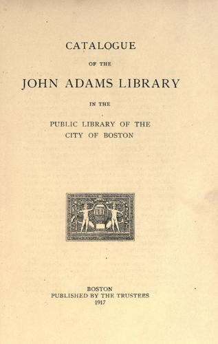 Catalogue of the John Adams library in the Public library of the city of Boston. by Boston Public Library