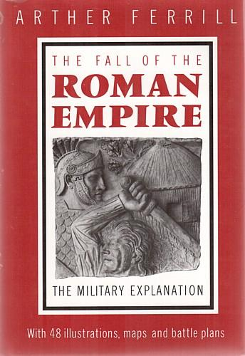 The fall of the Roman Empire by Arther Ferrill