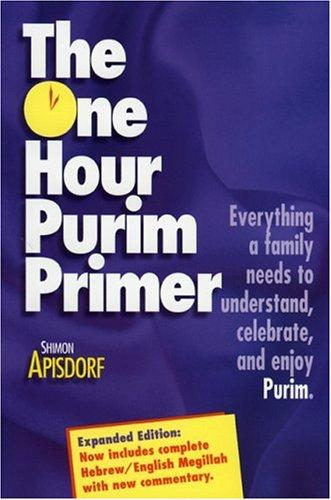 The One Hour Purim Primer by Shimon Apisdorf