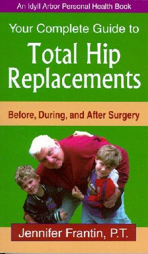 Your Complete Guide To Total Hip Replacements by Jennifer Frantin