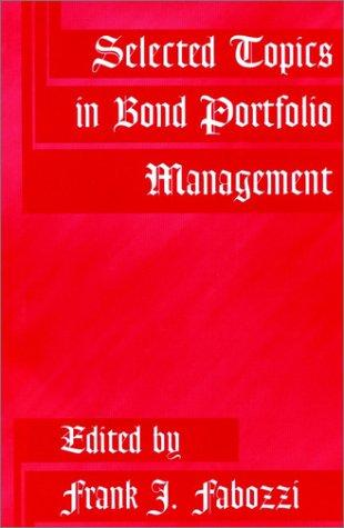 Selected Topics in Bond Portfolio Management by Frank J. Fabozzi