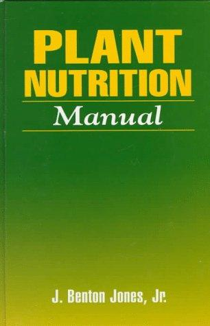 Plant nutrition manual by J. Benton Jones