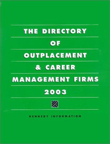 The Directory of Outplacement & Career Management Firms 2003 (Directory of Outplacement and Career Management Firms) by Kennedy Information