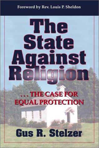 The State Against Religion by Gus R. Stelzer