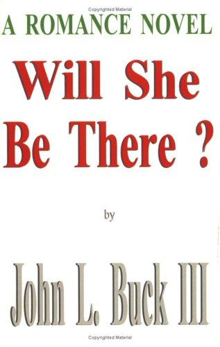 Will She Be There? by John L. Buck III
