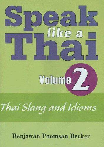 Speak Like A Thai Volume 2 - Thai Slang and Idioms (Speak Like a Thai) (Speak Like a Thai) by Benjawan Poomsan Becker