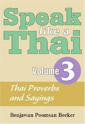 Speak Like A Thai Volume 3 - Thai Proverbs and Sayings (Speak Like a Thai) (Speak Like a Thai) by Benjawan Poomsan Becker