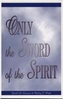 Only the Sword of the Spirit by Jacob A. Loewen and Wesley J. Prieb