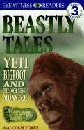 Beastly Tales: Yeti, Bigfoot, and the Loch Ness Monster by Malcolm Yorke