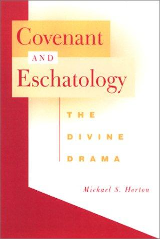 Covenant and Eschatology: The Divine Drama by Horton, Michael S.