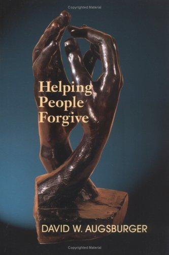 Helping people forgive by David W. Augsburger