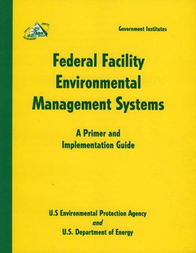 Federal Facility Environmental Management Systems by U.S. Environmental Protection Agency & Department of Energy