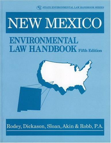 New Mexico Environmental Law Handbook (State Environmental Law Handbook) by Dickason, Sloan, Akin & Robb P.A., Rodey