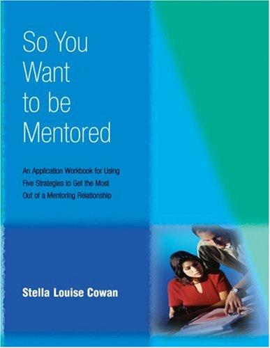 So You Want to be Mentored by Stella Louise Cowan