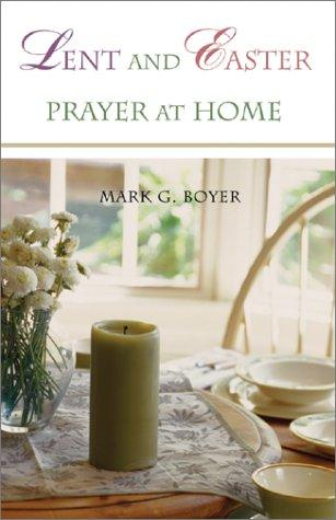 Lent and Easter Prayer at Home by Mark G. Boyer