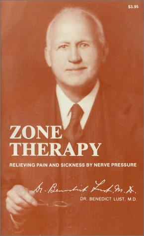 Zone Therapy Relieving Pain and Sickness by Nerve Pressure by Benedict Lust