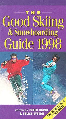 The Good Skiing & Snowboarding Guide 1998 by Peter Hardy, Felice Eyston