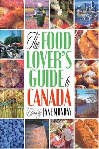 The Food Lover's Guide to Canada by Jane Mundy