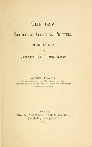 The law specially affecting printers, publishers and newspaper proprietors by Arthur Powell