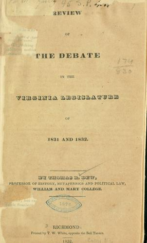 Review of the debate [on the abolition of slavery] in the Virginia legislature of 1831 and 1832 by Dew, Thomas Roderick