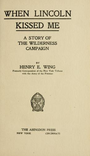 When Lincoln kissed me by Wing, Henry Ebeneser