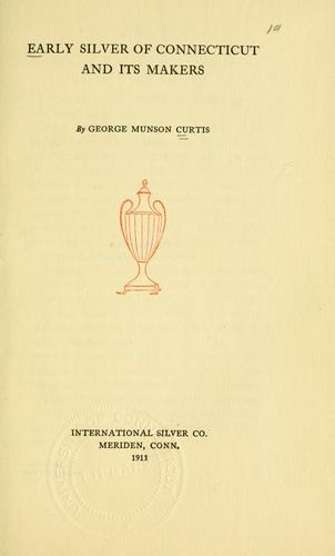 Early silver of Connecticut and its makers by George M. Curtis
