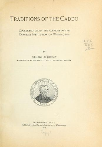 Traditions of the Caddo by Dorsey, George Amos
