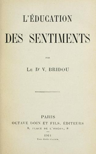 L' education des sentiments. -- by V. Bridou