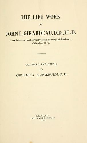 The life work of John L. Girardeau, D.D., LLd. by George A. Blackburn