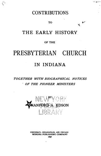 Contributions to the early history of the Presbyterian Church in Indiana by Hanford A. Edson