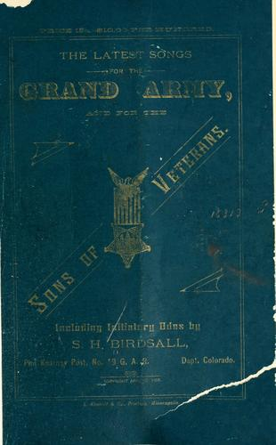 ...T he latest songs for the Grand army, and for the Sons of veterans by Birdsall, S. H.
