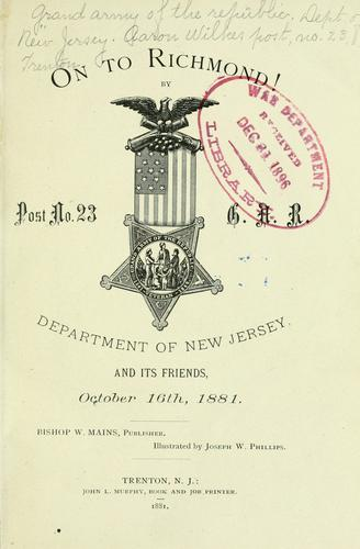 On to Richmond! by Grand army of the republic. Dept. of New Jersey. Aaron Wilkes post, no. 23, Trenton.