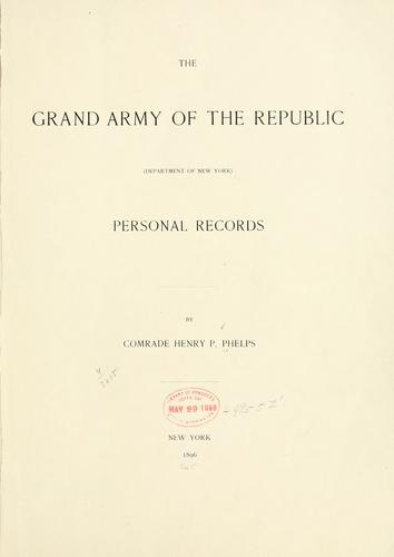 The Grand army of the republic (Department of New York) Personal records by Henry Pitt Phelps
