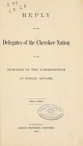 Reply of the delegates of the Cherokee nation to the demands of the commissioner of Indian affairs by Cherokee Nation.